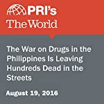 The War on Drugs in the Philippines Is Leaving Hundreds Dead in the Streets |  The World