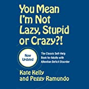 You Mean I'm Not Lazy, Stupid or Crazy?: A Self-help Audio Program for Adults with Attention Deficit Disorder | [Kate Kelly]
