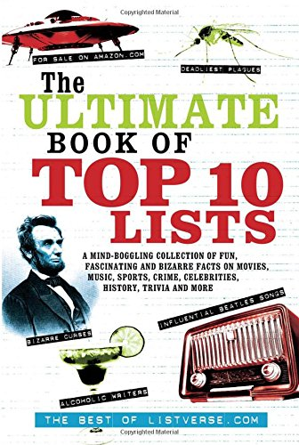 The Ultimate Book of Top Ten Lists: A Mind-Boggling Collection of Fun, Fascinating and Bizarre Facts on Movies, Music, Sports, Crime, Celebrities, History, Trivia and More PDF