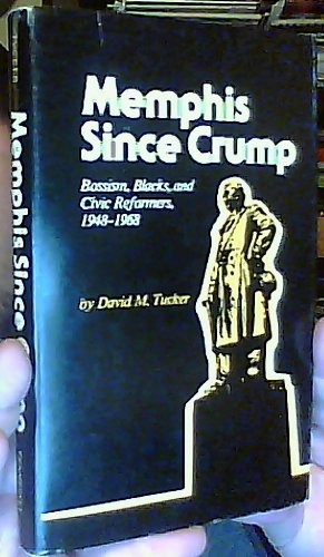 Memphis Since Crump: Bossism, Blacks and Civic Reformers, 1948-1968