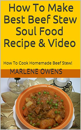 How To Make Best Beef Stew Soul Food Recipe & Video: How To Cook Homemade Beef Stew! by Marlene Owens