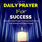 Daily Prayer for Success: Powerful Daily Prayer to Reveal God's Power and Strength in Your Life Hörbuch von Jerry West Gesprochen von: David Deighton