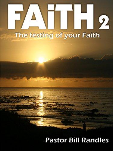 Faith 2 - The Testing of Your Faith