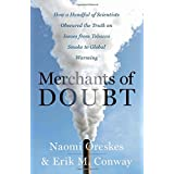 Merchants of Doubt: How a Handful of Scientists Obscured the Truth on Issues from Tobacco Smoke to Global Warmingby Naomi Oreskes