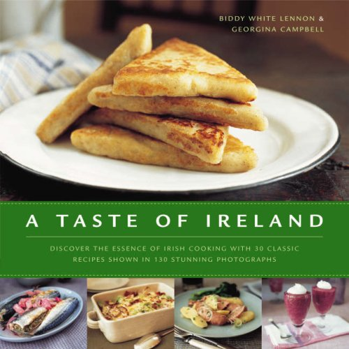 A Taste of Ireland: Discover the essence of Irish cooking with 30 classic recipes shown in 130 stunning color photographs by Biddy White-Lennon