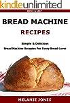 Bread Machine Recipes: Simple & Delic...