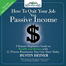 How to Quit Your Job with Passive Income: The Ultimate Beginners Guide to Wealth and Riches with 12 Proven Businesses You Can Start Today | Livre audio Auteur(s) : Dustin Heiner Narrateur(s) : Bernie Baggarly