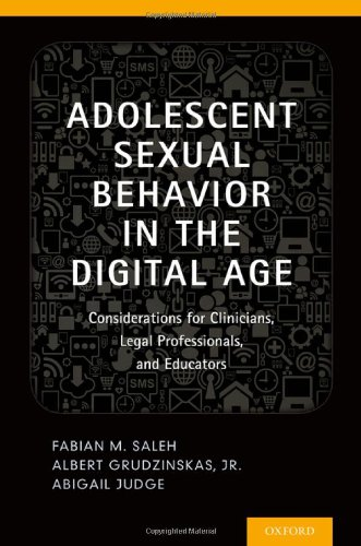 Adolescent Sexual Behavior In The Digital Age: Considerations For Clinicians, Legal Professionals And Educators
