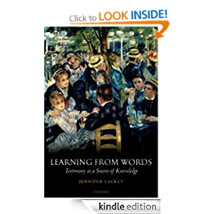 Learning from Words: Testimony as a Source of Knowledge Jennifer Lackey