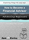 How to Become a Financial Advisor (A Beginners Guide to Becoming a Financial Advisor)