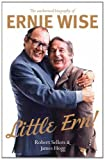 Little Ern!: The Authorised Biography of Ernie Wise. by Robert Sellers, James Hogg (0283071508) by Robert Sellers
