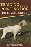 Training Your Pointing Dog for Hunting & Home (0811702596) by Weaver, Richard