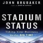 Stadium Status: Taking Your Business to the Big Time Hörbuch von John Brubaker Gesprochen von: Tim Andres Pabon