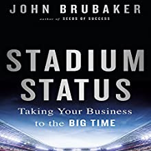 Stadium Status: Taking Your Business to the Big Time Audiobook by John Brubaker Narrated by Tim Andres Pabon