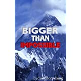Bigger than Impossible: Keys to Experiencing the Impossible through God ~ Lydia Chorpening