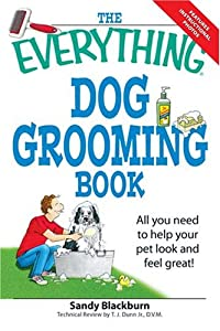 The Everything Dog Grooming Book All You Need To Help Your Pet Look And Feel Great Everything Series from Adams Media