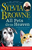 All Pets Go To Heaven: The Spiritual Lives of the Animals We Love (1416591257) by Browne, Sylvia