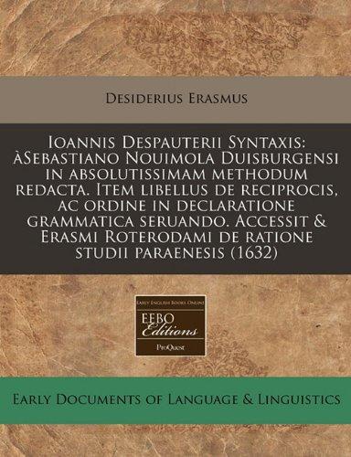 Ioannis Despauterii Syntaxis: àSebastiano Nouimola Duisburgensi in absolutissimam methodum redacta. Item libellus de reciprocis, ac ordine in ... de ratione studii paraenesis (1632)