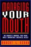 Managing Your Mouth: An Owner's Manual for Your Most Important Business Asset