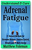 ENERGY: Adrenal Fatigue: Understand & Cure  - 21 Natural Methods for Hormone Balance, Emotion Control, Weight Loss, & More Energy (Adrenal Reset, Chronic Fatigue, Emotional Eating, Anti inflammatory)