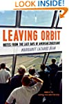Leaving Orbit: Notes from the Last Da...