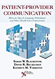 img - for Patient-Provider Communication: Roles for Speech-Language Pathologists and Other Health Care Professionals by Sarah W. Blackstone (2015-04-30) book / textbook / text book