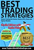 Best Trading Strategies: Master Trading the Futures, Stocks, ETFs, Forex and Option Markets [Kindle Edition With Audio/Vid...