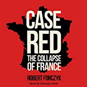 Case Red: The Collapse of France | [Robert Forczyk]