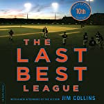 The Last Best League, 10th Anniversary Edition: One Summer, One Season, One Dream | Jim Collins