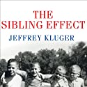 The Sibling Effect: What the Bonds among Brothers and Sisters Reveal about Us (       UNABRIDGED) by Jeffrey Kluger Narrated by Pete Larkin