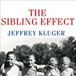 The Sibling Effect: What the Bonds among Brothers and Sisters Reveal about Us | Jeffrey Kluger