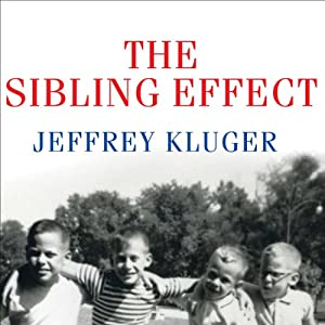 The Sibling Effect: What the Bonds among Brothers and Sisters Reveal about Us | [Jeffrey Kluger]