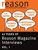 img - for F.A. Hayek, Ronald Reagan, Christopher Hitchens, Thomas Szasz, and Timothy Leary: 45 Years of Reason Magazine Interviews - Vol. I book / textbook / text book