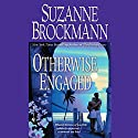 Otherwise Engaged Audiobook by Suzanne Brockmann Narrated by Susan Boyce