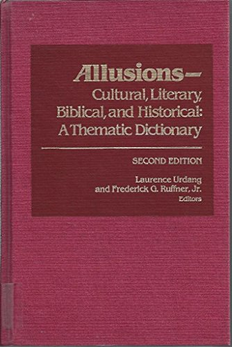 Allusions: Cultural, Literary, Biblical, and Historical : A Thematic Dictionary