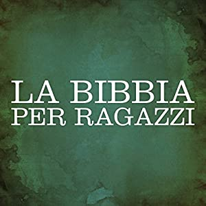 La Bibbia per ragazzi [The Bible for Children] Audiobook
