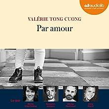 Par amour | Livre audio Auteur(s) : Valérie Tong Cuong Narrateur(s) : Emilie Vidal-Subias, Kelly Marot, Olivier Martinaud, Benjamin Jungers