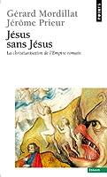 Jésus sans Jésus : La christianisation de l'Empire romain