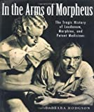 img - for In the Arms of Morpheus: The Tragic History of Morphine, Laudanum and Patent Medicines book / textbook / text book