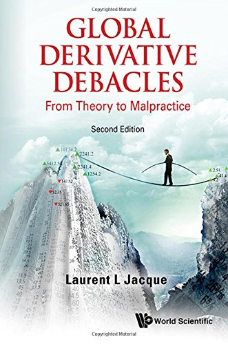 Global Derivative Debacles: From Theory to Malpractice: 2nd Edition PDF