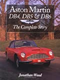 Jonathan Wood Aston Martin DB4, DB5 and DB6: The Complete Story (Crowood AutoClassic)