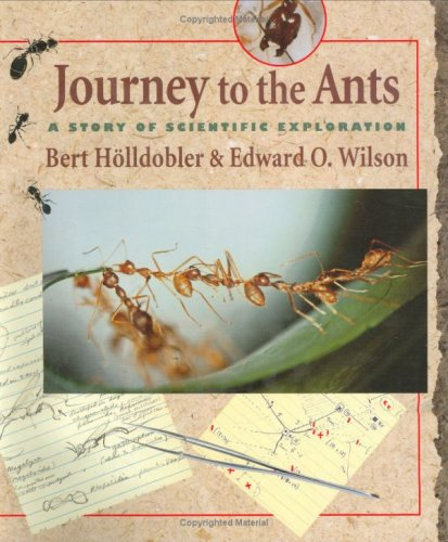 Journey to the Ants: A Story of Scientific Exploration, Bert Hölldobler, Edward O. Wilson