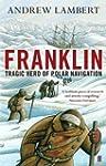Franklin: Tragic Hero of Polar Naviga...