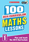 100 Maths Lessons: Year 1 (100 Lessons - 2014 Curriculum)