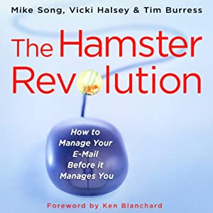 The Hamster Revolution: How to Manage Your E-mail Before It Manages You | [Mike Song, Vicki Halsey, Tim Burress]