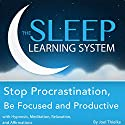 Stop Procrastination, Be Focused and Productive with Hypnosis, Meditation, Relaxation, and Affirmations: The Sleep Learning System (       UNABRIDGED) by Joel Thielke Narrated by Joel Thielke