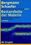 Ludwig Bergmann; Clemens Schaefer: Lehrbuch der Experimentalphysik: Lehrbuch der Experimentalphysik, Band 4: Bestandteile der Materie. Atome, Moleküle, Atomkerne, Elementarteilchen