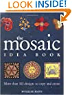 The Mosaic Idea Book: More Than 100 Designs To Copy and Create