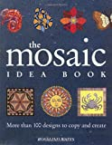 img - for The Mosaic Idea Book: More Than 100 Designs To Copy and Create book / textbook / text book