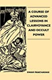 img - for A Course Of Advanced Lessons In Clairvoyance And Occult Power book / textbook / text book